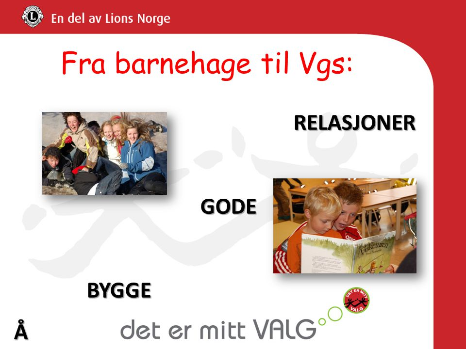 Fra barnehage til Vgs:RELASJONERGODE BYGGE BYGGEÅÅ