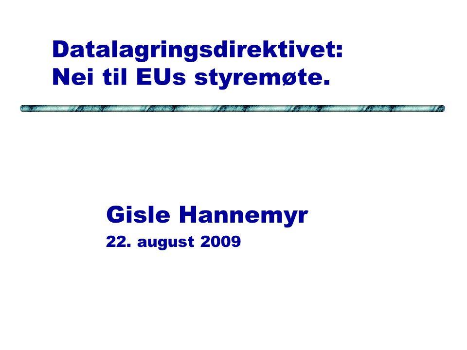 Datalagringsdirektivet: Nei til EUs styremøte. Gisle Hannemyr 22. august 2009