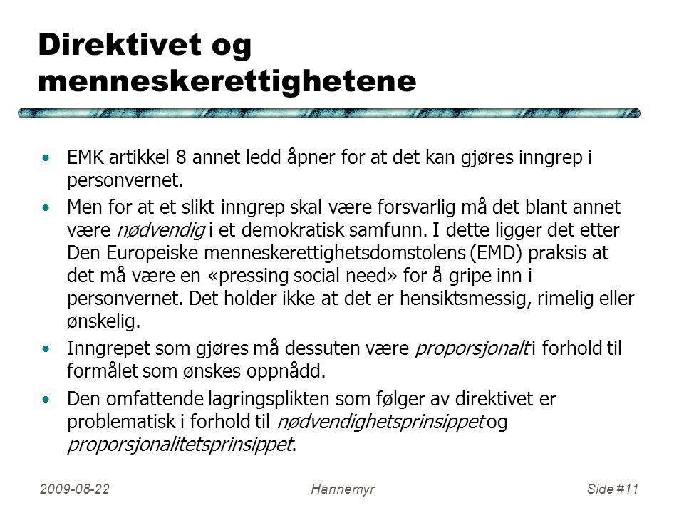 Direktivet og menneskerettighetene •EMK artikkel 8 annet ledd åpner for at det kan gjøres inngrep i personvernet. •Men for at et slikt inngrep skal væ