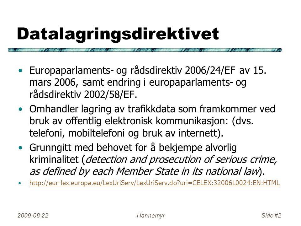 Datalagringsdirektivet •Europaparlaments- og rådsdirektiv 2006/24/EF av 15. mars 2006, samt endring i europaparlaments- og rådsdirektiv 2002/58/EF. •O