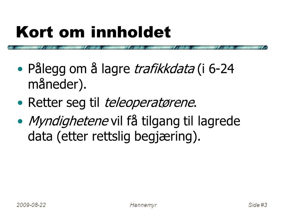 Kort om innholdet •Pålegg om å lagre trafikkdata (i 6-24 måneder). •Retter seg til teleoperatørene. •Myndighetene vil få tilgang til lagrede data (ett