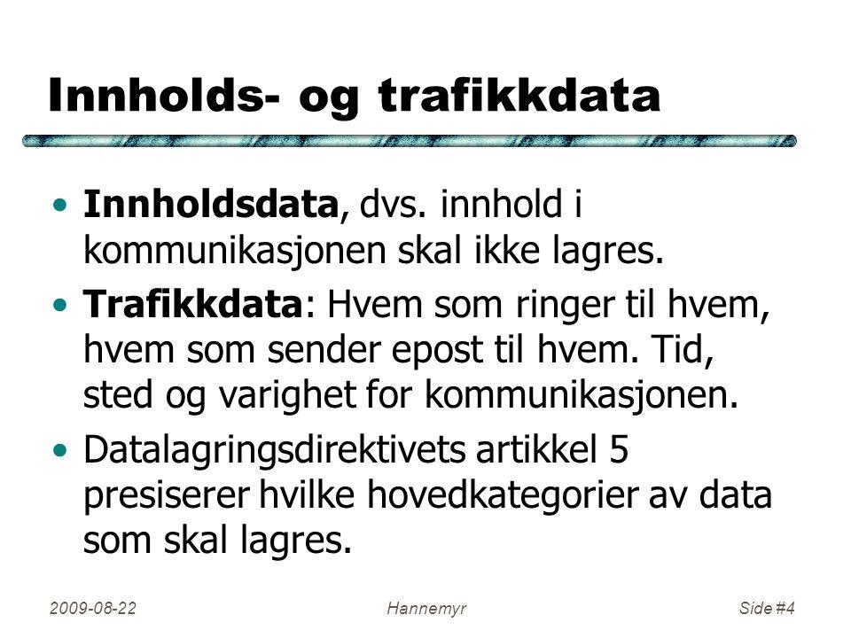 Innholds- og trafikkdata •Innholdsdata, dvs. innhold i kommunikasjonen skal ikke lagres. •Trafikkdata: Hvem som ringer til hvem, hvem som sender epost