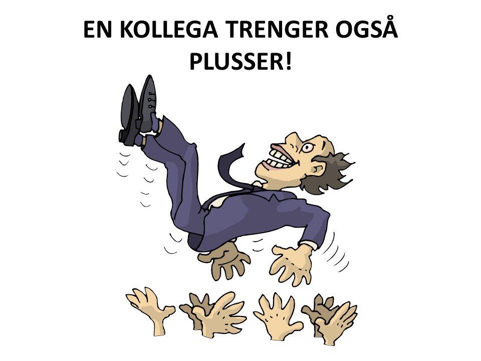 EN KOLLEGA TRENGER OGSÅ PLUSSER!