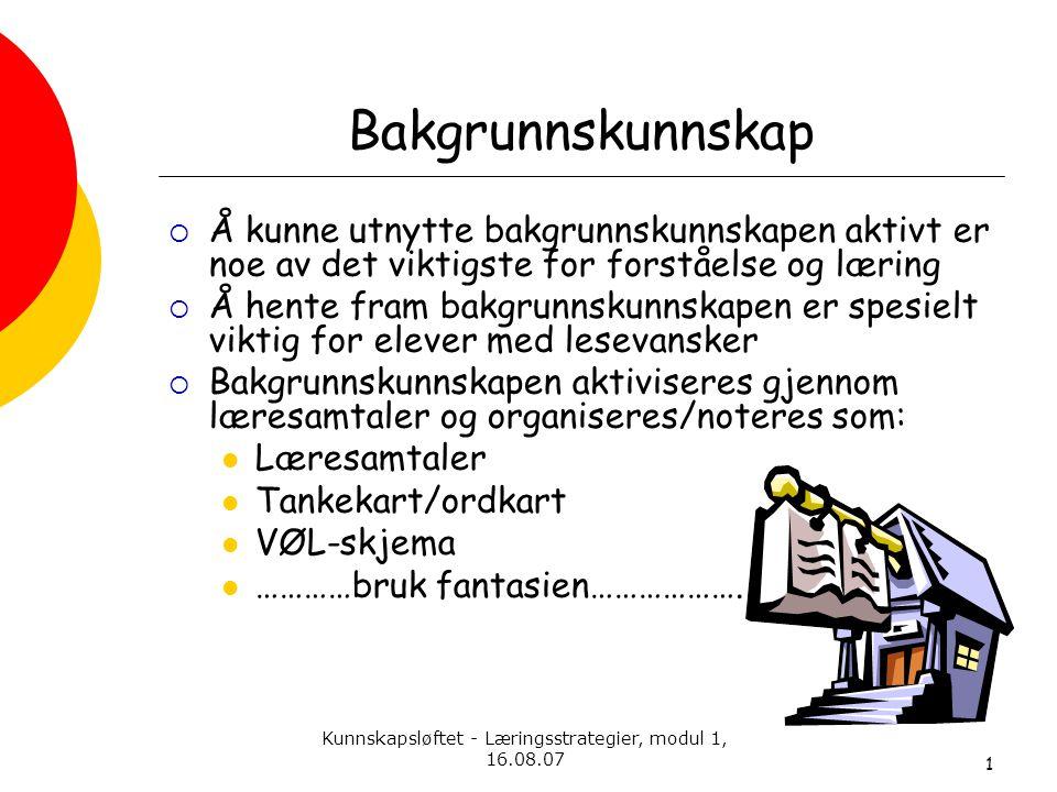Kunnskapsløftet - Læringsstrategier, modul 1, 16.08.07 Bakgrunnskunnskap  Å kunne utnytte bakgrunnskunnskapen aktivt er noe av det viktigste for fors