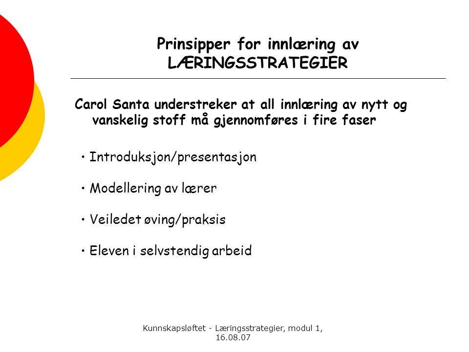Kunnskapsløftet - Læringsstrategier, modul 1, 16.08.07 • Introduksjon/presentasjon • Modellering av lærer • Veiledet øving/praksis • Eleven i selvsten