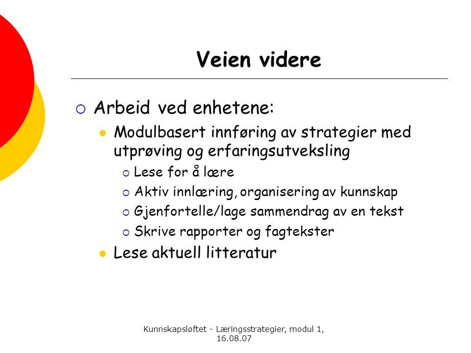 Kunnskapsløftet - Læringsstrategier, modul 1, 16.08.07 Veien videre  Arbeid ved enhetene:  Modulbasert innføring av strategier med utprøving og erfa