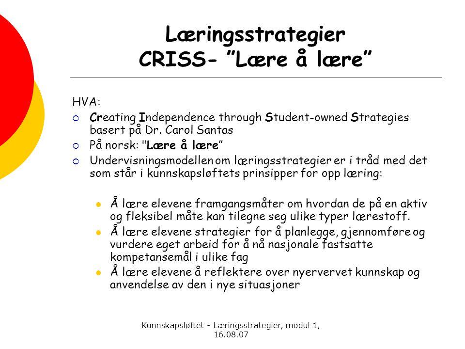 """Kunnskapsløftet - Læringsstrategier, modul 1, 16.08.07 Læringsstrategier CRISS- """"Lære å lære"""" HVA:  Creating Independence through Student-owned Strat"""