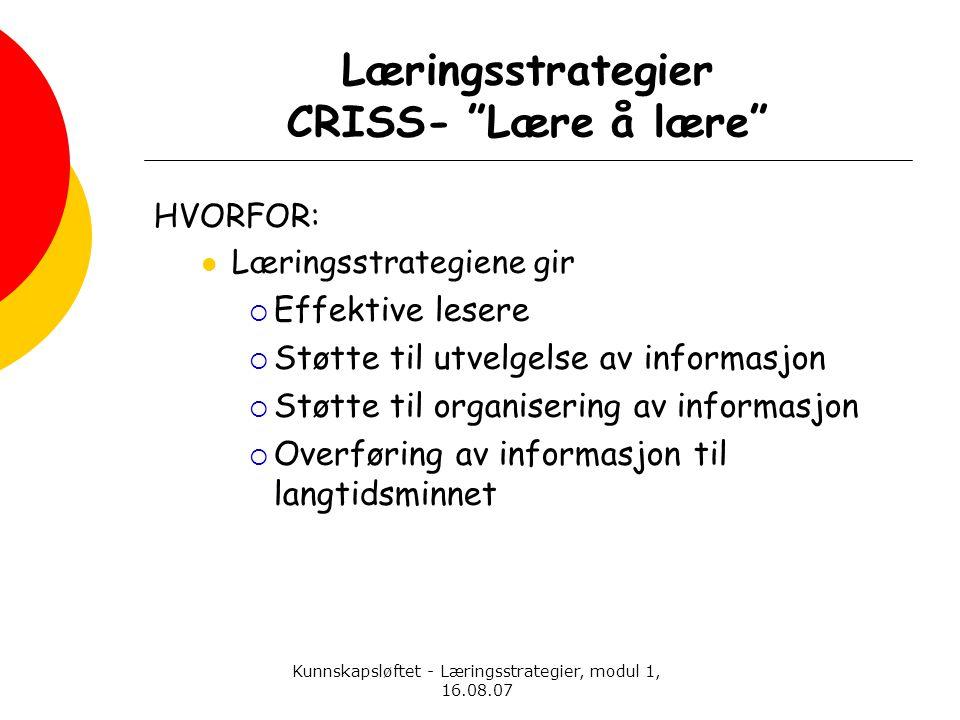 """Kunnskapsløftet - Læringsstrategier, modul 1, 16.08.07 Læringsstrategier CRISS- """"Lære å lære"""" HVORFOR:  Læringsstrategiene gir  Effektive lesere  S"""