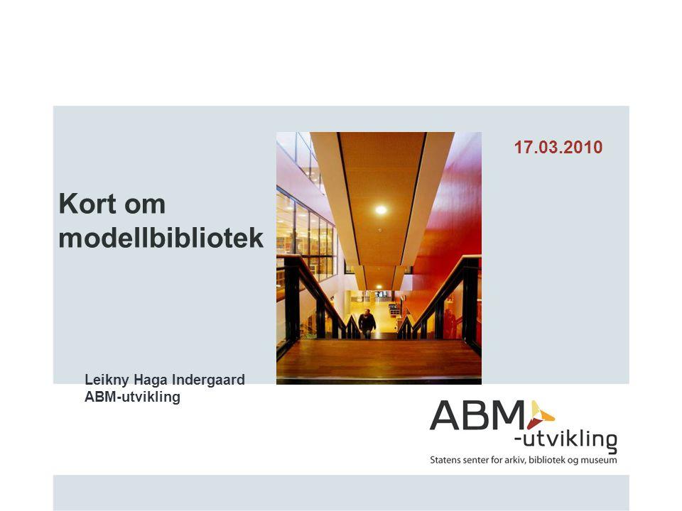 Kort om modellbibliotek Leikny Haga Indergaard ABM-utvikling 17.03.2010