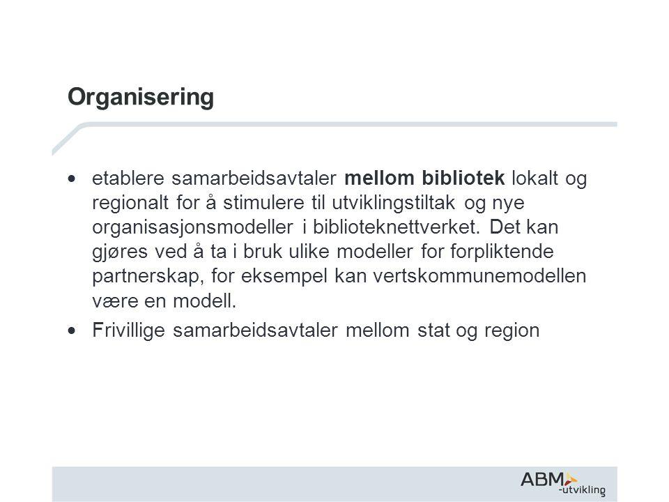 Organisering  etablere samarbeidsavtaler mellom bibliotek lokalt og regionalt for å stimulere til utviklingstiltak og nye organisasjonsmodeller i bib