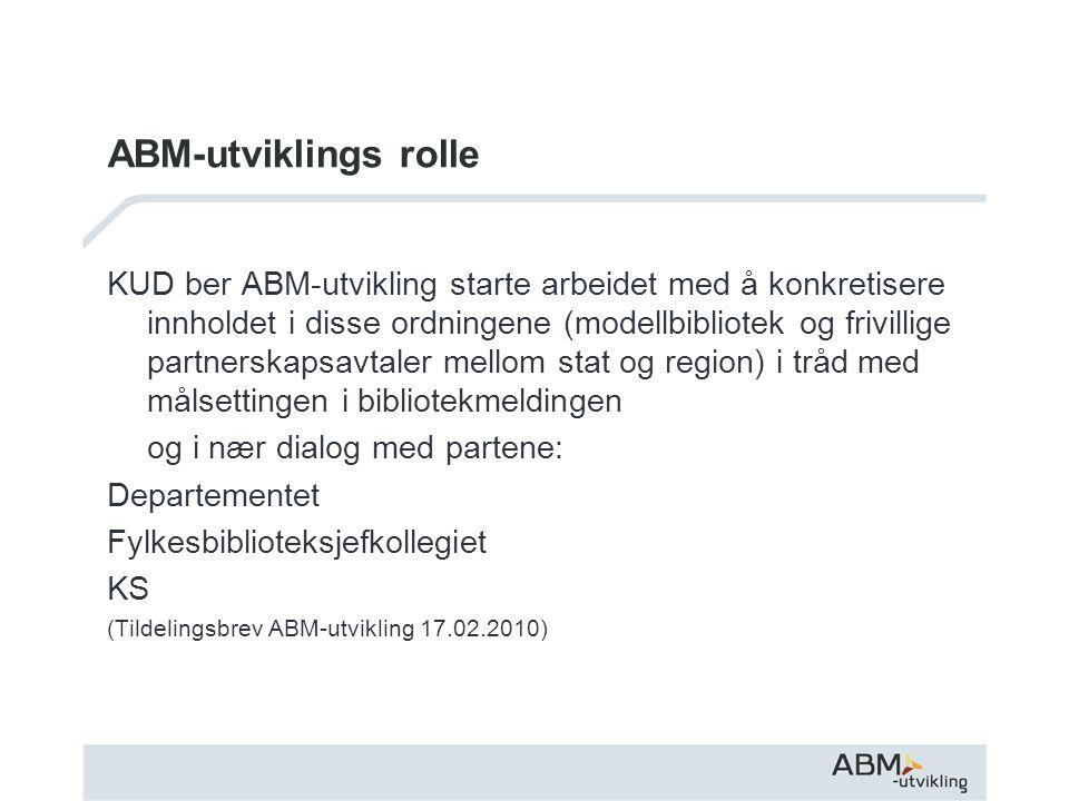 ABM-utviklings rolle KUD ber ABM-utvikling starte arbeidet med å konkretisere innholdet i disse ordningene (modellbibliotek og frivillige partnerskaps