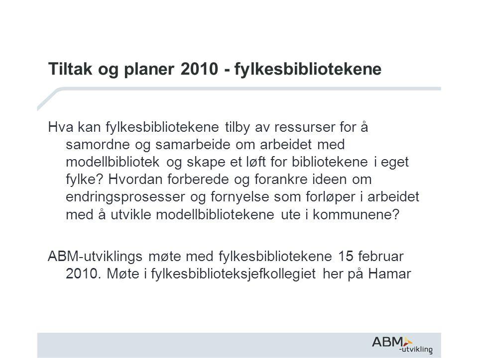 Tiltak og planer 2010 - fylkesbibliotekene Hva kan fylkesbibliotekene tilby av ressurser for å samordne og samarbeide om arbeidet med modellbibliotek