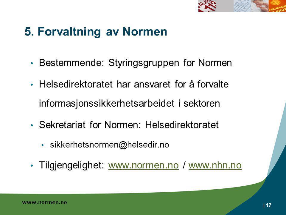 www.normen.no | 17 5. Forvaltning av Normen • Bestemmende: Styringsgruppen for Normen • Helsedirektoratet har ansvaret for å forvalte informasjonssikk