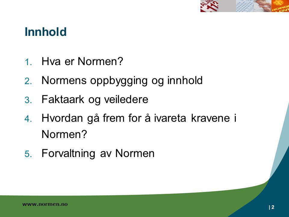 www.normen.no | 2 Innhold 1. Hva er Normen? 2. Normens oppbygging og innhold 3. Faktaark og veiledere 4. Hvordan gå frem for å ivareta kravene i Norme