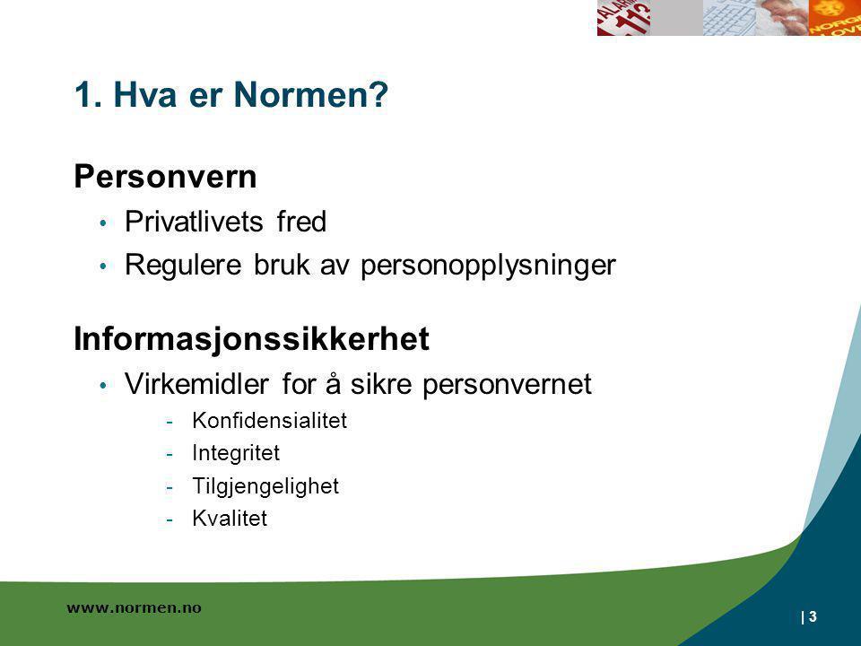 www.normen.no | 3 1. Hva er Normen? Personvern • Privatlivets fred • Regulere bruk av personopplysninger Informasjonssikkerhet • Virkemidler for å sik