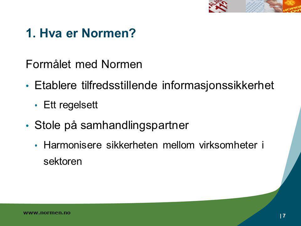 www.normen.no | 7 1. Hva er Normen? Formålet med Normen • Etablere tilfredsstillende informasjonssikkerhet • Ett regelsett • Stole på samhandlingspart
