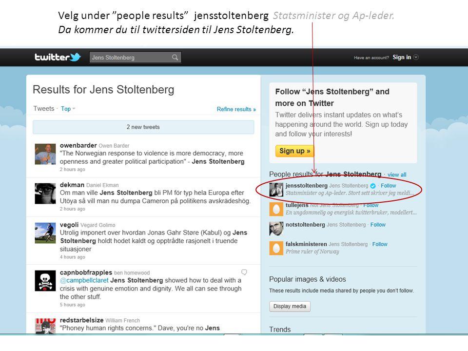 """Velg under """"people results"""" jensstoltenberg Statsminister og Ap-leder. Da kommer du til twittersiden til Jens Stoltenberg."""