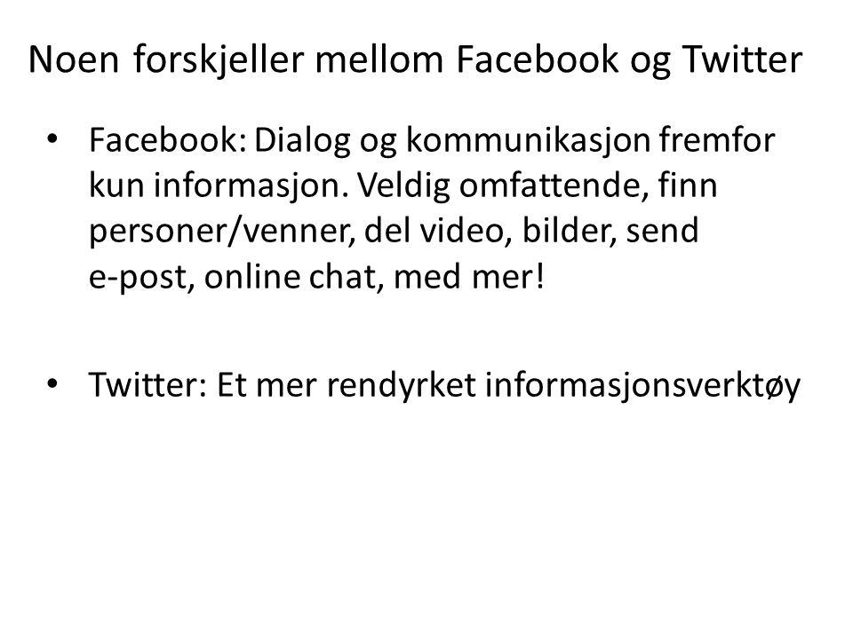 • Facebook: Dialog og kommunikasjon fremfor kun informasjon. Veldig omfattende, finn personer/venner, del video, bilder, send e-post, online chat, med