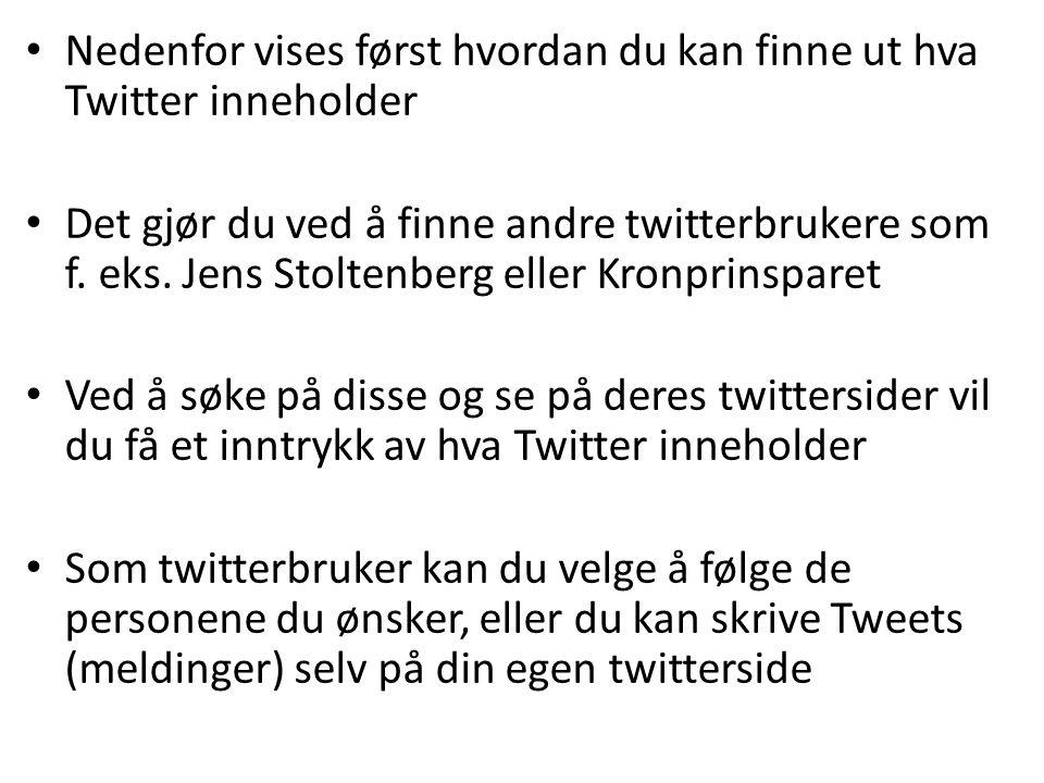 • Nedenfor vises først hvordan du kan finne ut hva Twitter inneholder • Det gjør du ved å finne andre twitterbrukere som f. eks. Jens Stoltenberg elle