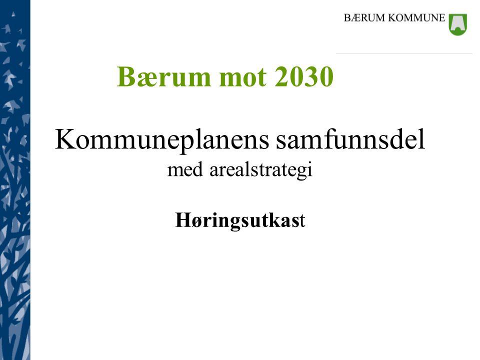 Kommuneplanens samfunnsdel med arealstrategi Høringsutkast Bærum mot 2030