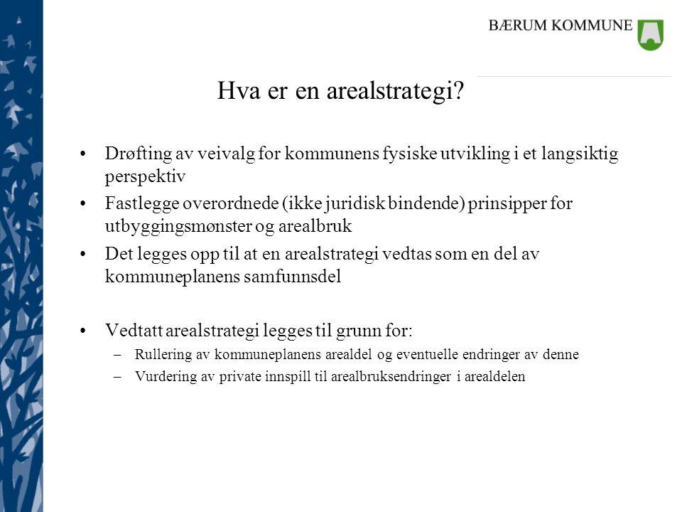 Hva er en arealstrategi? •Drøfting av veivalg for kommunens fysiske utvikling i et langsiktig perspektiv •Fastlegge overordnede (ikke juridisk bindend