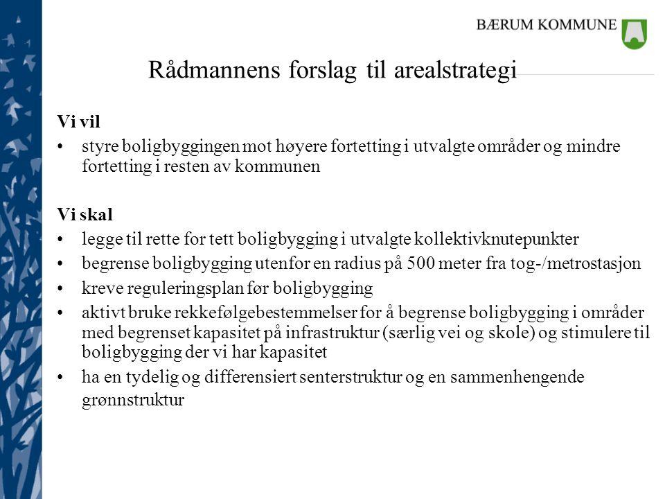 Rådmannens forslag til arealstrategi Vi vil •styre boligbyggingen mot høyere fortetting i utvalgte områder og mindre fortetting i resten av kommunen V
