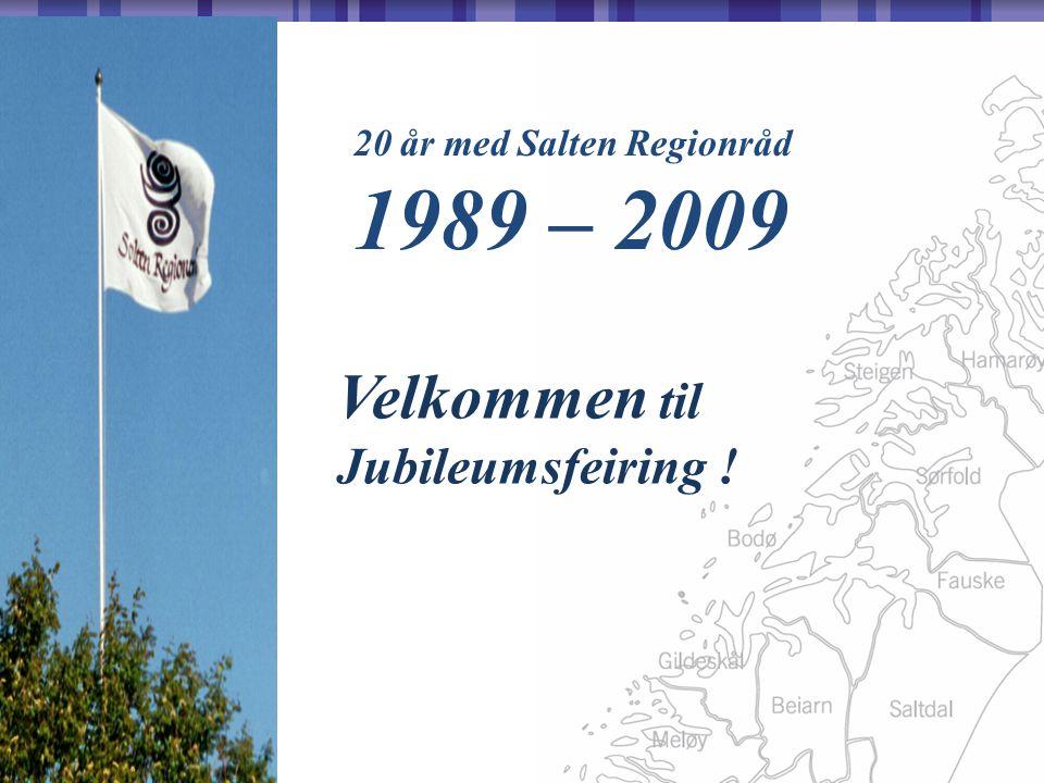 20 år med Salten Regionråd 1989 – 2009 Velkommen til Jubileumsfeiring !