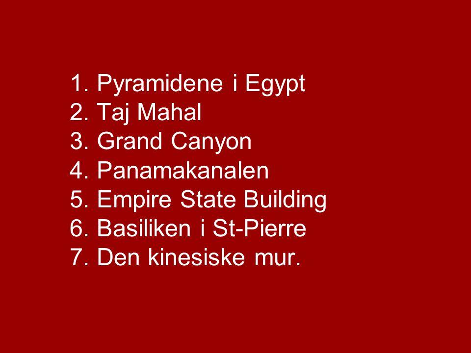 1.Pyramidene i Egypt 2. Taj Mahal 3. Grand Canyon 4.