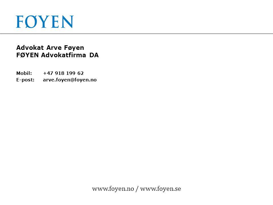 www.foyen.no / www.foyen.se Advokat Arve Føyen FØYEN Advokatfirma DA Mobil:+47 918 199 62 E-post:arve.foyen@foyen.no