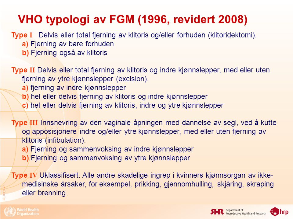 08_XXX_MM7 VHO typologi av FGM (1996, revidert 2008) Type I Delvis eller total fjerning av klitoris og/eller forhuden (klitoridektomi). a) Fjerning av