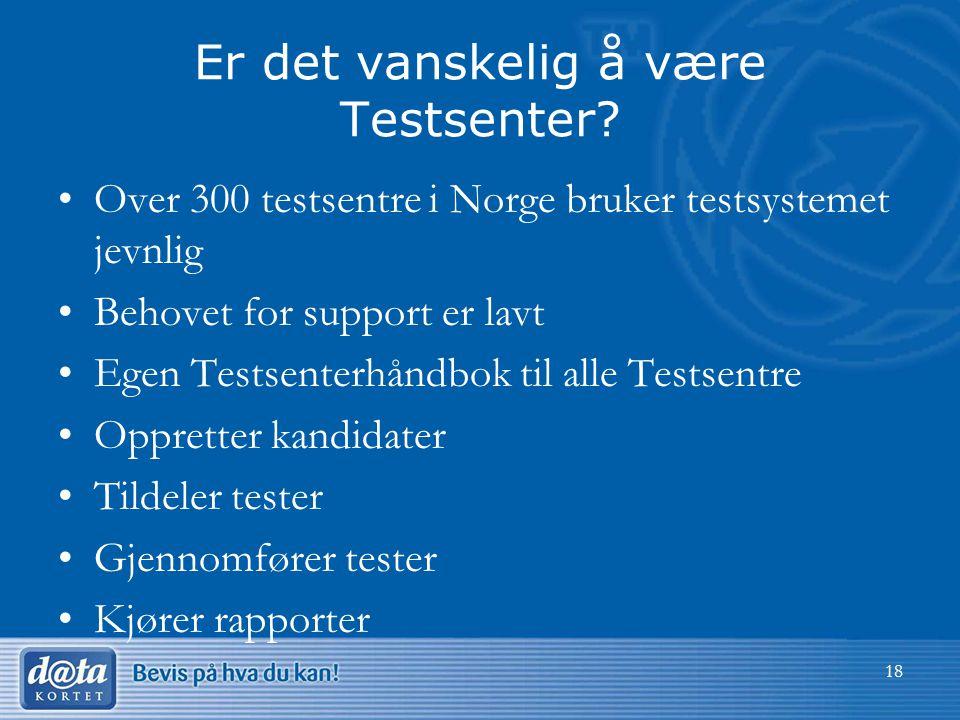 Er det vanskelig å være Testsenter? •Over 300 testsentre i Norge bruker testsystemet jevnlig •Behovet for support er lavt •Egen Testsenterhåndbok til