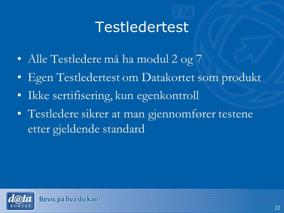 Testledertest •Alle Testledere må ha modul 2 og 7 •Egen Testledertest om Datakortet som produkt •Ikke sertifisering, kun egenkontroll •Testledere sikrer at man gjennomfører testene etter gjeldende standard 22