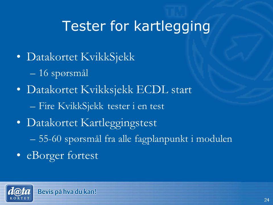 Tester for kartlegging •Datakortet KvikkSjekk –16 spørsmål •Datakortet Kvikksjekk ECDL start –Fire KvikkSjekk tester i en test •Datakortet Kartleggingstest –55-60 spørsmål fra alle fagplanpunkt i modulen •eBorger fortest 24