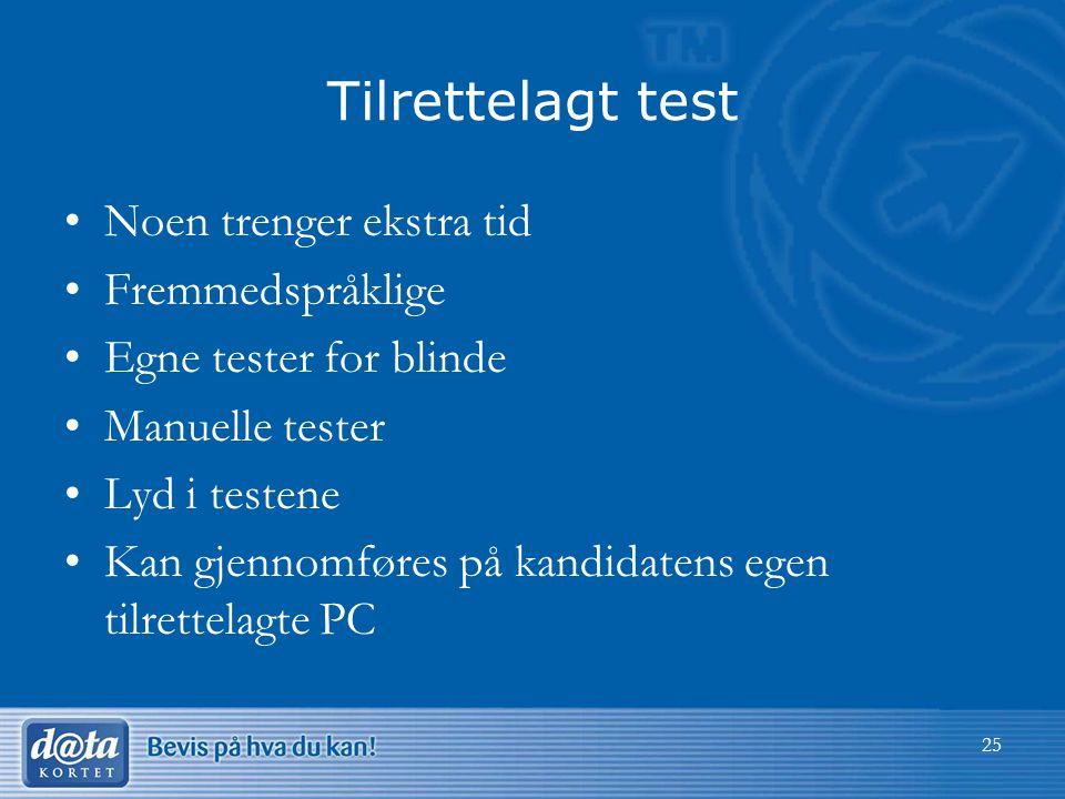 Tilrettelagt test •Noen trenger ekstra tid •Fremmedspråklige •Egne tester for blinde •Manuelle tester •Lyd i testene •Kan gjennomføres på kandidatens
