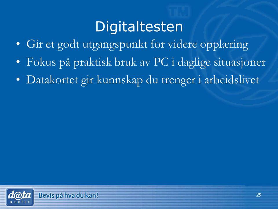 Digitaltesten •Gir et godt utgangspunkt for videre opplæring •Fokus på praktisk bruk av PC i daglige situasjoner •Datakortet gir kunnskap du trenger i arbeidslivet 29