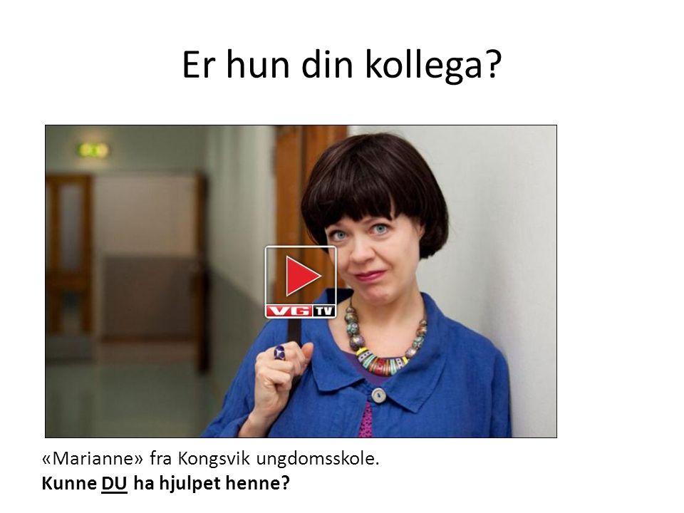 Er hun din kollega? «Marianne» fra Kongsvik ungdomsskole. Kunne DU ha hjulpet henne?