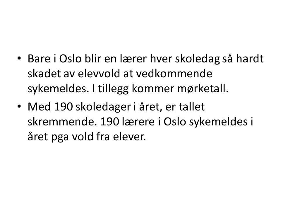 • Bare i Oslo blir en lærer hver skoledag så hardt skadet av elevvold at vedkommende sykemeldes. I tillegg kommer mørketall. • Med 190 skoledager i år
