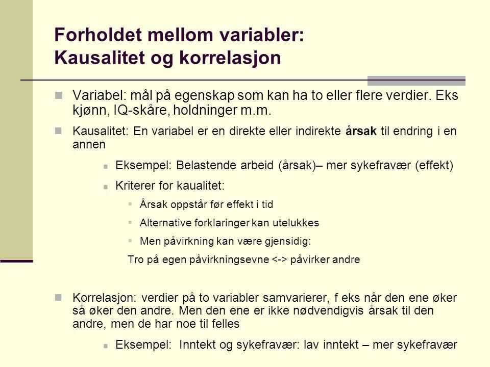 Ulike forskningsdesign 1.Eksperimentelle design  Avdekke årsak-virkning forhold (kausalitet).