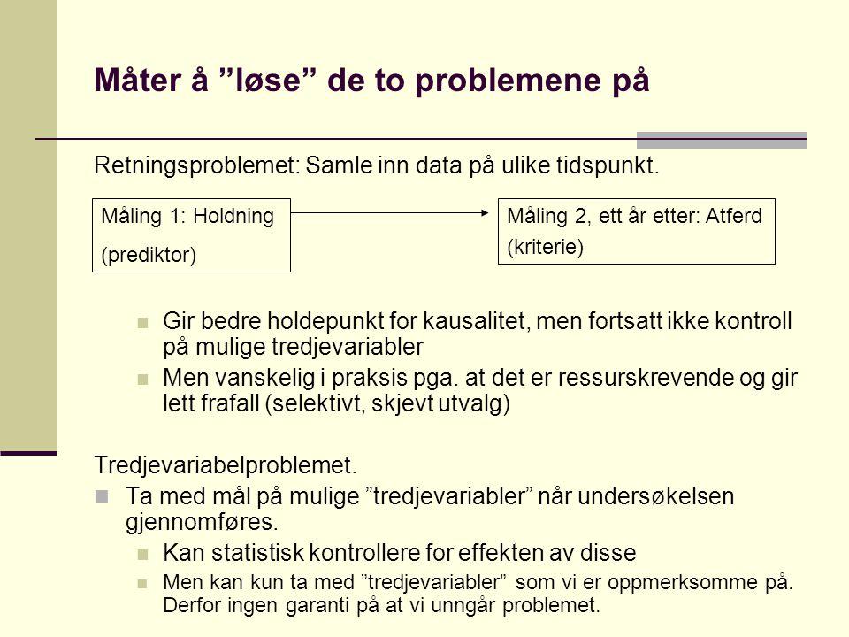"""Måter å """"løse"""" de to problemene på Retningsproblemet: Samle inn data på ulike tidspunkt.  Gir bedre holdepunkt for kausalitet, men fortsatt ikke kont"""