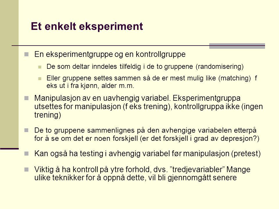 Et enkelt eksperiment  En eksperimentgruppe og en kontrollgruppe  De som deltar inndeles tilfeldig i de to gruppene (randomisering)  Eller gruppene
