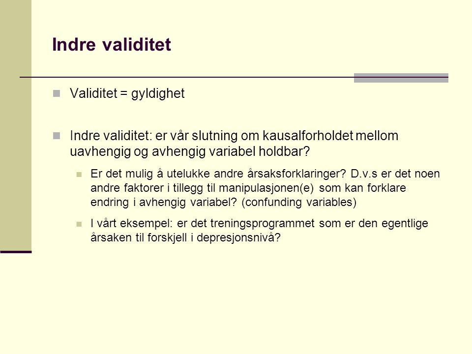 Indre validitet  Validitet = gyldighet  Indre validitet: er vår slutning om kausalforholdet mellom uavhengig og avhengig variabel holdbar?  Er det