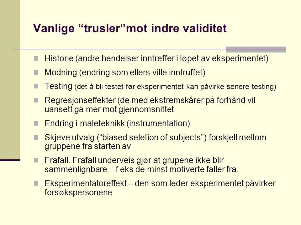 """Vanlige """"trusler""""mot indre validitet  Historie (andre hendelser inntreffer i løpet av eksperimentet)  Modning (endring som ellers ville inntruffet)"""