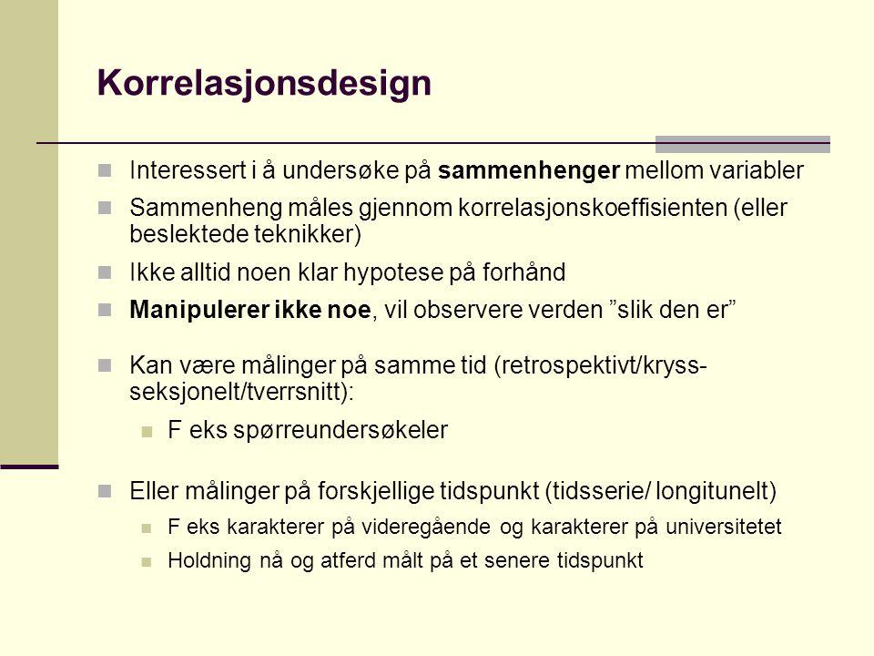 Korrelasjonsdesign  Interessert i å undersøke på sammenhenger mellom variabler  Sammenheng måles gjennom korrelasjonskoeffisienten (eller beslektede