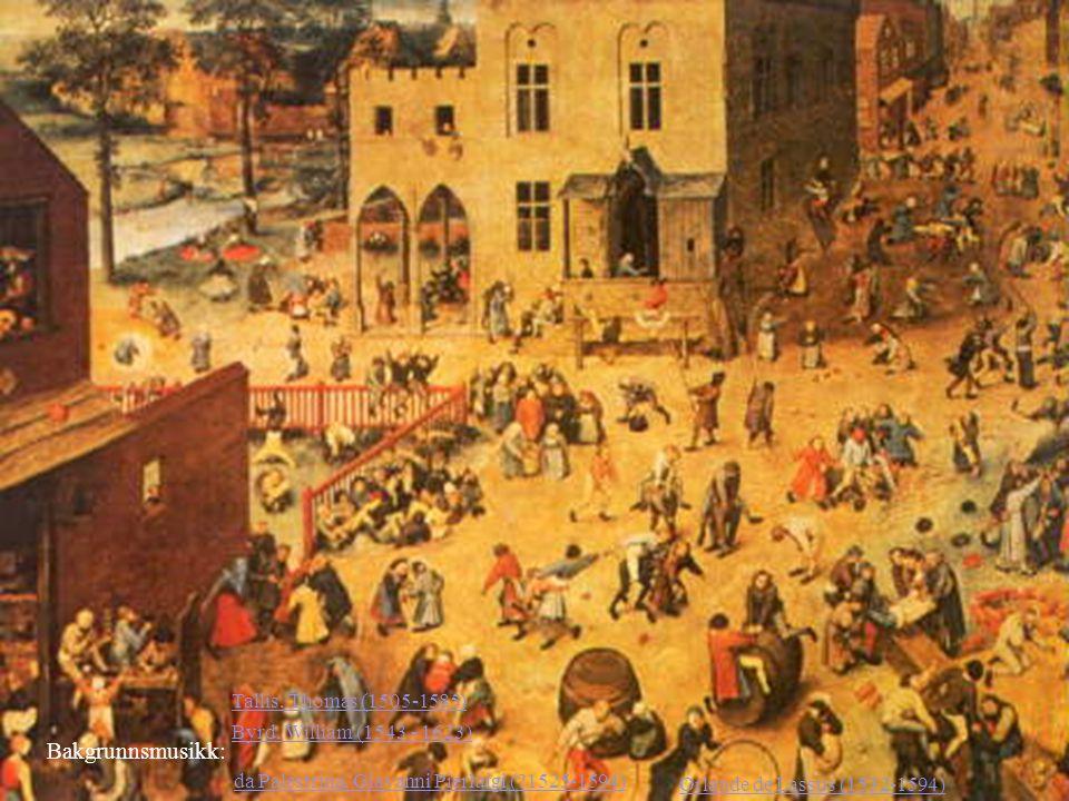Byrd, William (1543 - 1623) Bakgrunnsmusikk: Tallis, Thomas (1505-1585) da Palestrina, Giavanni Pierluigi (?1525-1594) Orlande de Lassus (1532-1594)