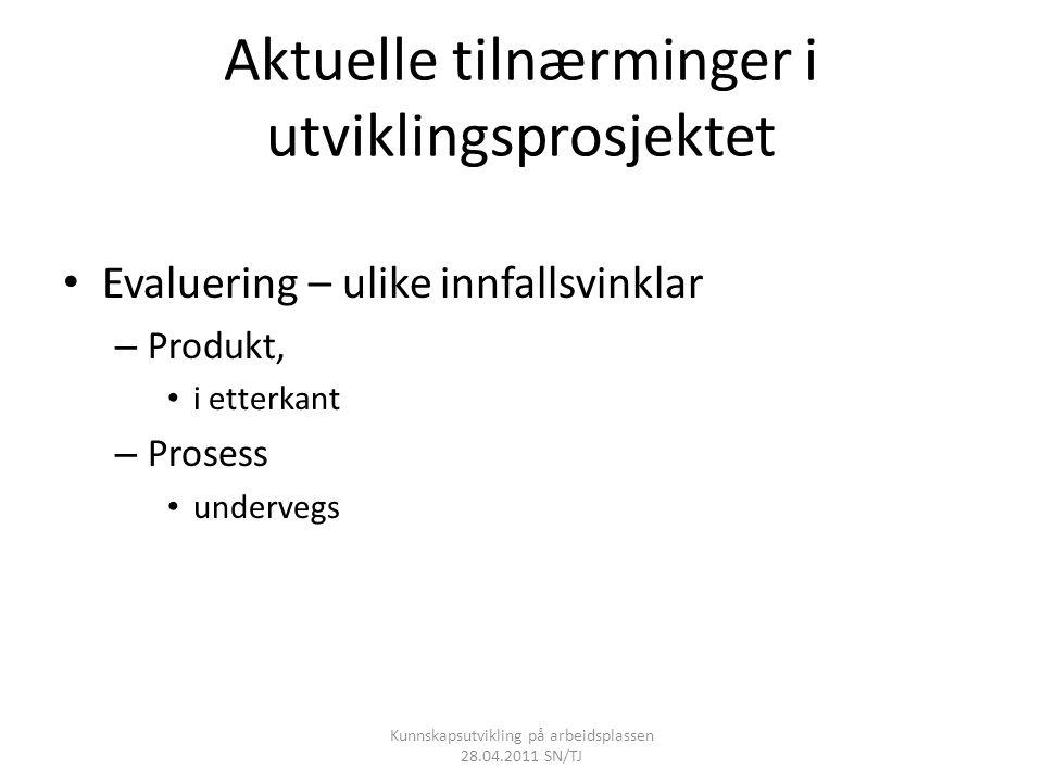 Aktuelle tilnærminger i utviklingsprosjektet • Evaluering – ulike innfallsvinklar – Produkt, • i etterkant – Prosess • undervegs Kunnskapsutvikling på