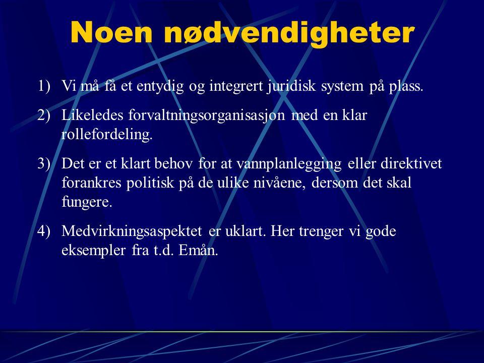 Noen nødvendigheter 1)Vi må få et entydig og integrert juridisk system på plass. 2)Likeledes forvaltningsorganisasjon med en klar rollefordeling. 3)De