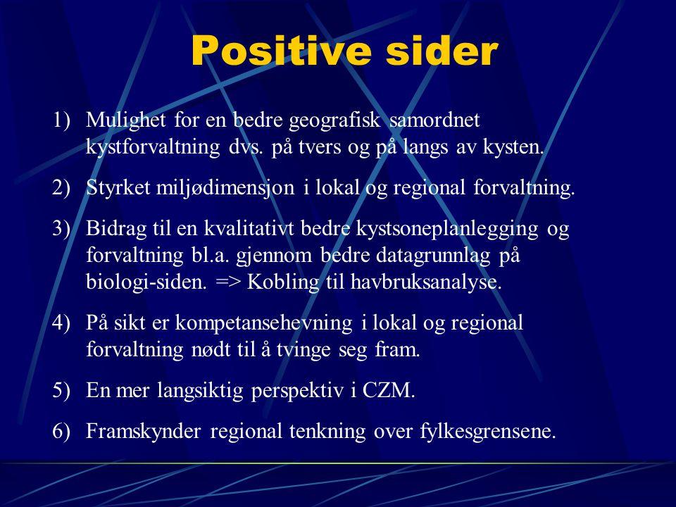 Positive sider 1)Mulighet for en bedre geografisk samordnet kystforvaltning dvs. på tvers og på langs av kysten. 2)Styrket miljødimensjon i lokal og r