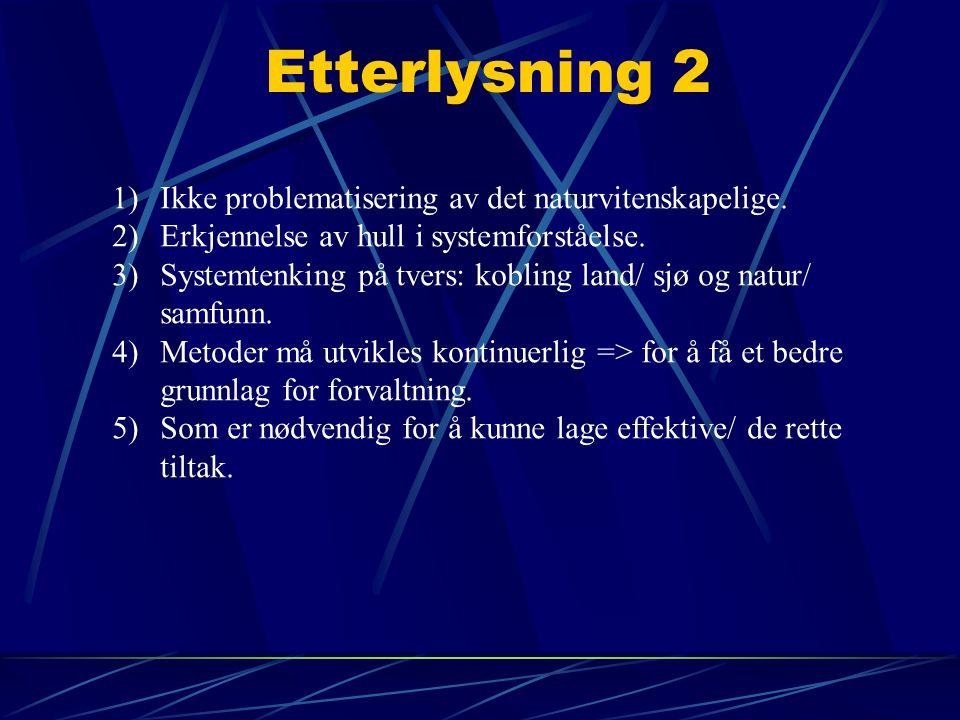 Etterlysning 2 1)Ikke problematisering av det naturvitenskapelige. 2)Erkjennelse av hull i systemforståelse. 3)Systemtenking på tvers: kobling land/ s