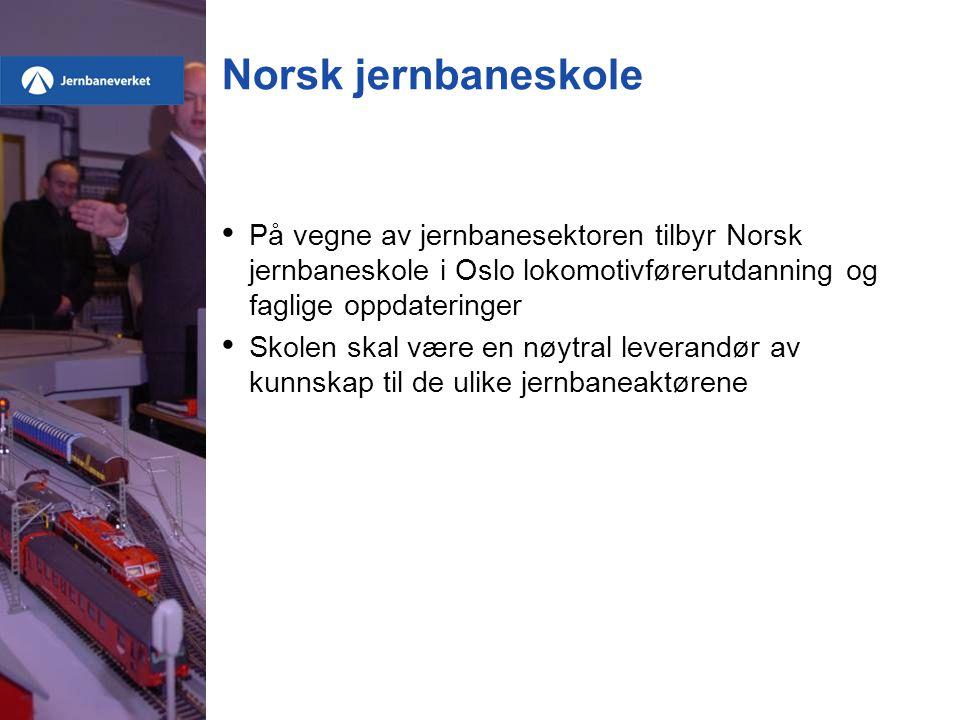 Norsk jernbaneskole • På vegne av jernbanesektoren tilbyr Norsk jernbaneskole i Oslo lokomotivførerutdanning og faglige oppdateringer • Skolen skal være en nøytral leverandør av kunnskap til de ulike jernbaneaktørene