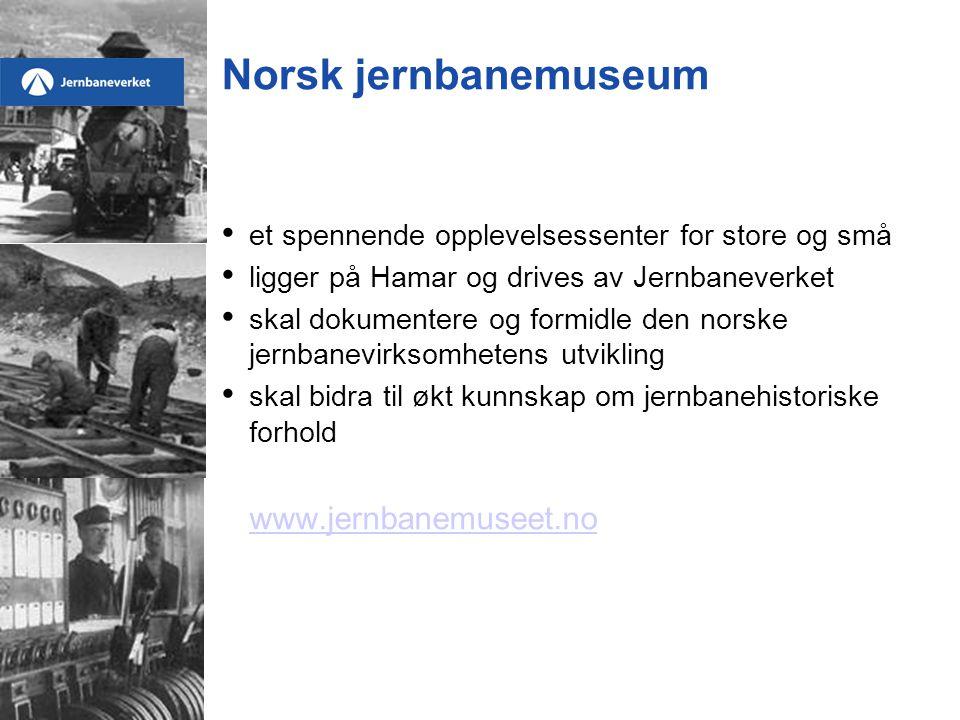 Norsk jernbanemuseum • et spennende opplevelsessenter for store og små • ligger på Hamar og drives av Jernbaneverket • skal dokumentere og formidle den norske jernbanevirksomhetens utvikling • skal bidra til økt kunnskap om jernbanehistoriske forhold www.jernbanemuseet.no